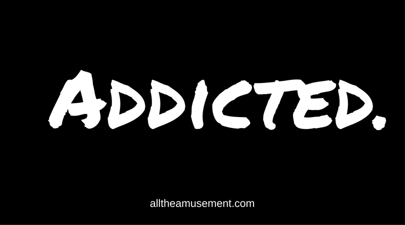 Addiction. | alltheamusement.com